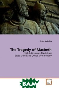 Купить The Tragedy of Macbeth. English Literature Made Easy Study Guide and Critical Commentary, Книга по Требованию, Antar Abdellah, 978-3-6392-9411-8