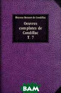 Oeuvres completes de Condillac. T. 7