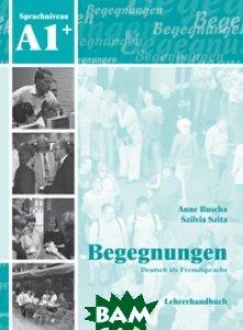 Купить Begegnungen Deutsch als Fremdsprache A1+: Lehrerhandbuch, Schubert Verlag, Anne Buscha, 978-3-941323-13-1
