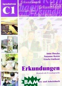 Купить Erkundungen Deutsch als Fremdsprache C1: Integriertes Kurs und Arbeitsbuch (+ CD-ROM), Schubert Verlag, Anne Buscha, 978-3-929526-97-4