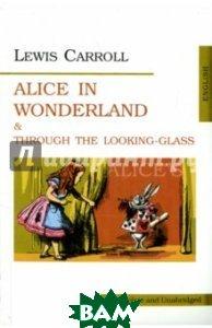 Купить Alice in Wonderland and Through the Looking-Glass / Алиса в Стране Чудес. Алиса в Зазеркалье, Юпитер-Интер, Льюис Кэрролл, 978-5-9542-0003-4