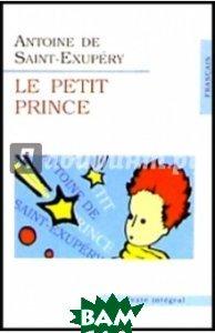 Купить Le Petit Prince (Маленький принц) (на фр.яз), Икар, Saint-Exupery A., de (Сент-Экзюпери А.), 5-9542-0026-2