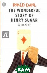 The Wonderful Story of Henry Sugar and Six More, Puffin, Dahl Roald, 978-0-14-136557-2  - купить со скидкой
