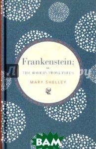 Купить Frankenstein; or, The Modern Prometheus, Bounty, Shelley Mary, 978-0-7537-2971-7