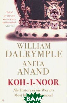 Dalrymple William, Anand Anita / Koh-I-Noor : The History of the World`s Most Infamous Diamond