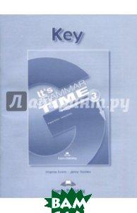 Купить It`s Grammar Time 3. Student`s key. Ключи, Express Publishing, Evans Virginia, Dooley Jenny, 978-1-4715-3809-4