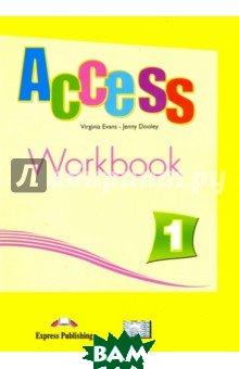 Купить Access 1. Workbook. Beginner. Рабочая тетрадь, Express Publishing, Evans Virginia, Dooley Jenny, 978-1-4715-6573-1