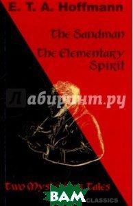 Купить The Sandman. The Elementary Spirit, Mondial, Hoffmann Ernst Theodor Amadeus, 978-1-59569-117-0