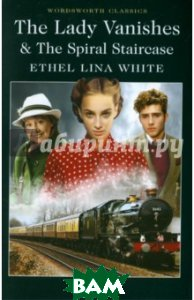 Купить The Lady Vanishes&the Spiral Staircase, Wordsworth, White Ethel Lina, 978-1-84022-576-1