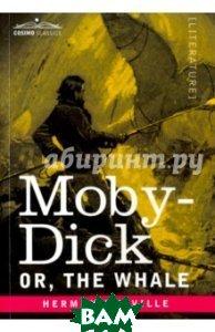 Купить Moby-Dick; Or, The Whale, Cosimo Classics, Melville Herman, 978-1-944529-00-0