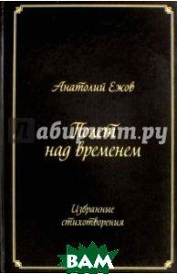 Купить Полет над временем. Избранные стихотворения, Грифон, Ежов Анатолий Николаевич, 978-5-98862-309-0