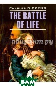 Купить Битва жизни. The Battle of Life. Книга для чтения на английском языке, КАРО, Диккенс Чарльз, 978-5-9925-1141-3