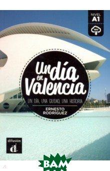 Купить Un dia en Valencia. А1, Difusion, Rodriguez Ernesto, 9788417249649