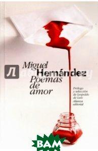 Poemas de amor. Antologia, Alianza Editorial, Hernandez Miguel, 9788420678788  - купить со скидкой