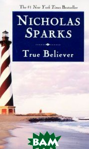 Купить True Believer, Grand Central Publishing, Nicholas Sparks, 978-0-446-61815-1