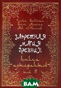 Купить Запретная магия древних. Том 2. Книга артефактов, Золотое Сечение, Frater Baltasar, Soror Manira, Abd el-Hazred, 978-5-91078-086-0