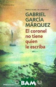 Купить El coronel no tiene quien le escriba, Debolsillo, Gabriel Garcia Marquez, 978-84-9759-235-2