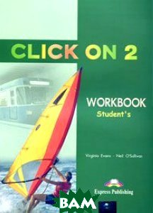Click On 2. Workbook. Elementary. Рабочая тетрадь, Express Publishing, Virginia Evans, Neil O'Sullivan, 978-1-84216-703-8  - купить со скидкой