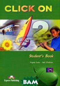 Купить Click On 2. Student`s Book. Elementary. Учебник, Express Publishing, Virginia Evans, Neil O'Sullivan, 978-1-84216-701-4