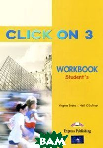 Купить Click On 3. Workbook. Pre-Intermediate, Express Publishing, Virginia Evans, Neil O'Sullivan, 978-1-84216-725-0