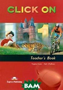 Купить Click on 1: Teacher`s Book, Express Publishing, Virginia Evans, Neil O'Sullivan, 978-1-84216-683-3