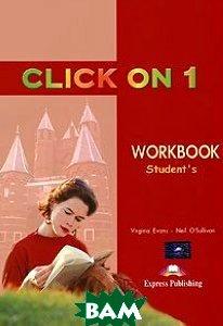 Купить Click On 1: Workbook: Student's, Express Publishing, Virginia Evans, Neil O'Sullivan, 978-1-84216-684-0