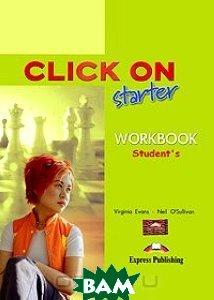 Купить Click On: Starter: Workbook: Student's Book, Express Publishing, Virginia Evans, Neil O'Sullivan, 978-1-84325-753-0