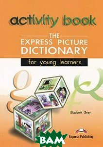 Купить The Express Picture Dictionary for Young Learners: Activity Book, Express Publishing, Elizabeth Gray, 978-1-84216-610-9