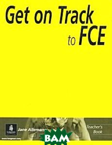 Get On Track to FCE (First Certificate in English) Teacher`s Book
