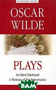 Plays. An Ideal Husband. A Woman of No Importance