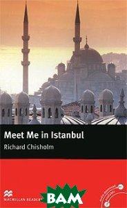 Купить Meet Me in Istanbul: Intermediate Level, Macmillan Education, Richard Chisholm, 978-0-2300-3044-2