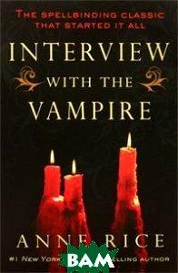 Купить Interview with the Vampire, Ballantine Books, Anne Rice, 978-0-345-33766-5