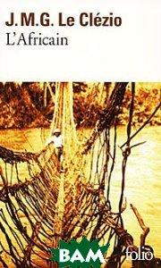 Купить L'Africain, Mercure de France, J. M. G. Le Clezio, 978-2-07-031847-6
