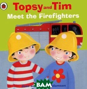 Купить Topsy and Tim: Meet the Firefighters, Ladybird Books Ltd, Jean Adamson, 978-1-40930-721-1