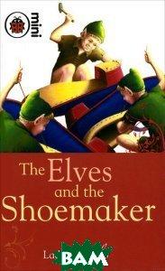Купить The Elves and the Shoemaker, Ladybird Books Ltd, 978-1-84646-978-7