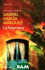 Купить La hojarasca, Debolsillo, Gabriel Garcia Marquez, 978-84-9759-247-5