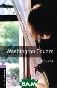 Купить OXFORD bookworms library 4: WASHINGTON SQUARE 3E, Неизвестный, 9780194791922