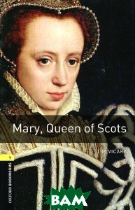 Купить OXFORD bookworms library 1: MARY, QUEEN OF SCOTS 3 ED, OXFORD UNIVERSITY PRESS, 9780194789097