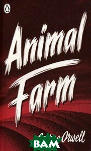 Купить Penguin Classics Animal Farm, Penguin Books Ltd., George Orwell, 978-0-141-39305-6
