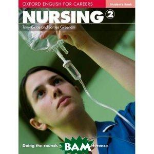 Oxford English for Careers: Nursing 2: Student`s Book, OXFORD UNIVERSITY PRESS, Tony Grice, James Greenan, 9780194569880  - купить со скидкой