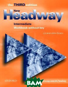 Купить Headway Intermediate the NEW edition. Workbook (without Key), OXFORD UNIVERSITY PRESS, John and Liz Soars, 978-0-19-438755-2