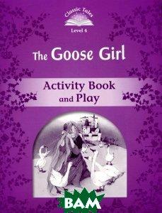 Купить Classic Tales: Level 4: The Goose Girl Activity Book and Play, OXFORD UNIVERSITY PRESS, 978-0-19-423947-9