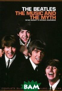 Купить The Beatles: The Music And The Myth, Omnibus Press, Peter Doggett & Patrick Humphries, 978-1-84938-369-1