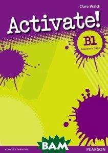 Купить Activate! Level B1 Teacher s Book, Неизвестный, 9781408236635
