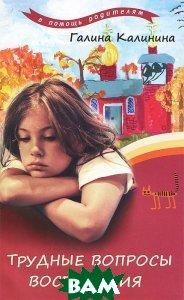 Купить Трудные вопросы воспитания, Лепта Книга, Г. Калинина, 978-5-91173-292-9