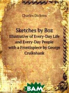 Купить Sketches by Boz, Книга по Требованию, Charles Dickens, 978-5-8740-6736-6