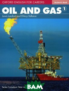 Купить Oxford English for Careers: Oil and Gas 1: Student`s Book, OXFORD UNIVERSITY PRESS, Lewis Lansford, D`Arcy Vallance, 9780194569651