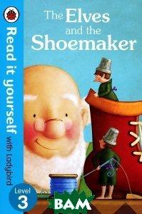 Купить The Elves and the Shoemaker: Level 3, Ladybird Books Ltd, 978-0-72327-303-5