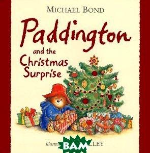 Купить Paddington and the Christmas Surprise, HarperCollins Children s Books, Michael Bond, 978-0-00-725773-7