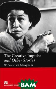 Купить The Creative Impulse and Other Stories. Level 6 Upper, Macmillan Publishers, W. Somerset Maugham, 9781405073226